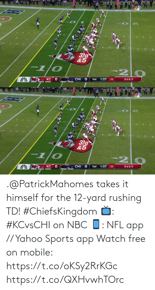 nbc: Зка>  &5  -1/0  KC  1st  1:37  :06  3rd & 5  7-7 CHI  10-4   Зка  &5  -1/0  -20  1st  1:37  3rd & 5  :06  10-4 KC O  ש CHI .@PatrickMahomes takes it himself for the 12-yard rushing TD! #ChiefsKingdom  📺: #KCvsCHI on NBC 📱: NFL app // Yahoo Sports app Watch free on mobile: https://t.co/oKSy2RrKGc https://t.co/QXHvwhTOrc