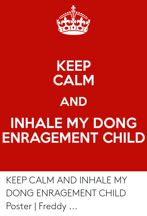 Inhale My Dong Enragement Child: КEEР  CALM  AND  INHALE MY DONG  ENRAGEMENT CHILD KEEP CALM AND INHALE MY DONG ENRAGEMENT CHILD Poster | Freddy ...