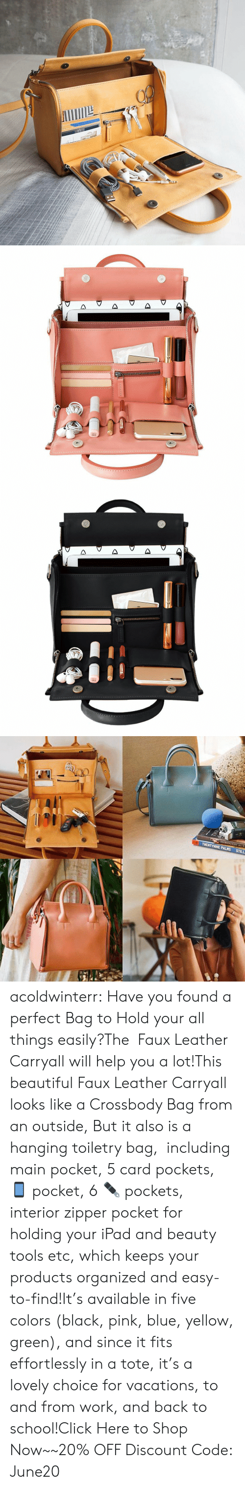 organized: соз acoldwinterr:  Have you found a perfect Bag to Hold your all things easily?The Faux Leather Carryall will help you a lot!This beautiful Faux Leather Carryall looks like a Crossbody Bag from an outside, But it also is a hanging toiletry bag, including main pocket, 5 card pockets, 📱 pocket, 6 ✒️ pockets, interior zipper pocket for holding your iPad and beauty tools etc, which keeps your products organized and easy-to-find!It's available in five colors (black, pink, blue, yellow, green), and since it fits effortlessly in a tote, it's a lovely choice for vacations, to and from work, and back to school!Click Here to Shop Now~~20% OFF Discount Code: June20