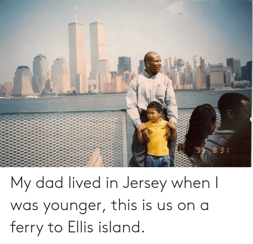 """ellis island: """" ৪ 3। My dad lived in Jersey when I was younger, this is us on a ferry to Ellis island."""