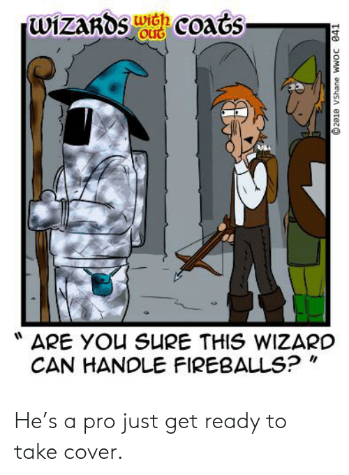 """fireballs: అizabs Goads  out  ARE YOu SURE THIS WIZARD  CAN HANDLE FIREBALLS?""""  Tte OMM aueysA etez He's a pro just get ready to take cover."""