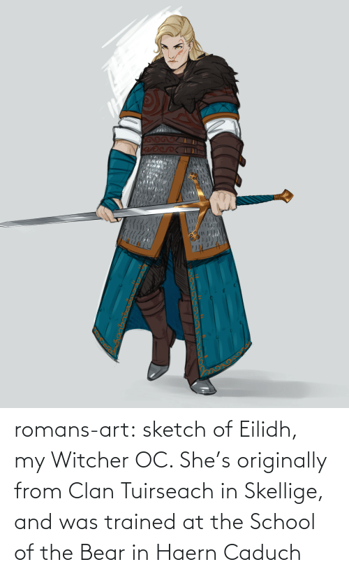 witcher: గ  ు romans-art:    sketch of Eilidh, my Witcher OC. She's originally from Clan Tuirseach in Skellige, and was trained at the School of the Bear in Haern Caduch