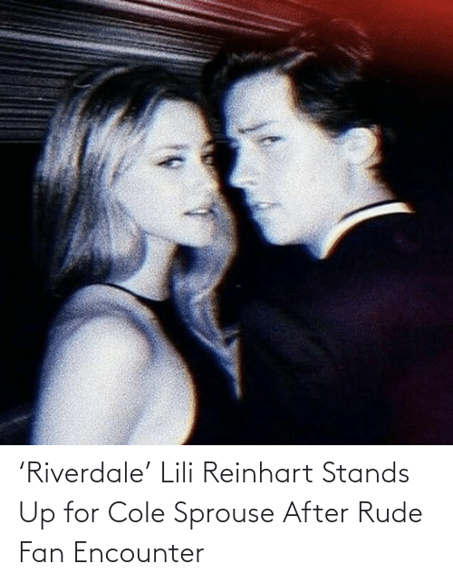 riverdale: 'Riverdale' Lili Reinhart Stands Up for Cole Sprouse After Rude Fan Encounter