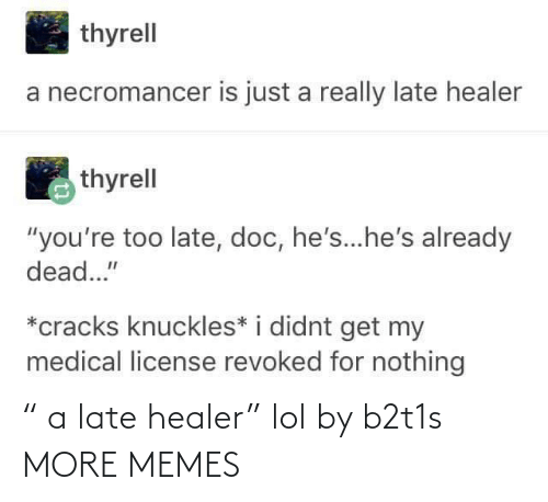 "late: "" a late healer"" lol by b2t1s MORE MEMES"
