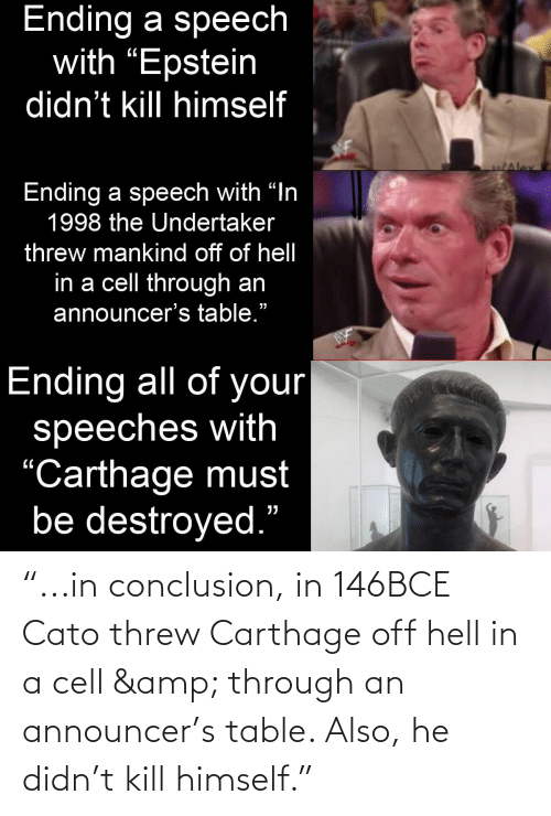 "carthage: ""...in conclusion, in 146BCE Cato threw Carthage off hell in a cell & through an announcer's table. Also, he didn't kill himself."""