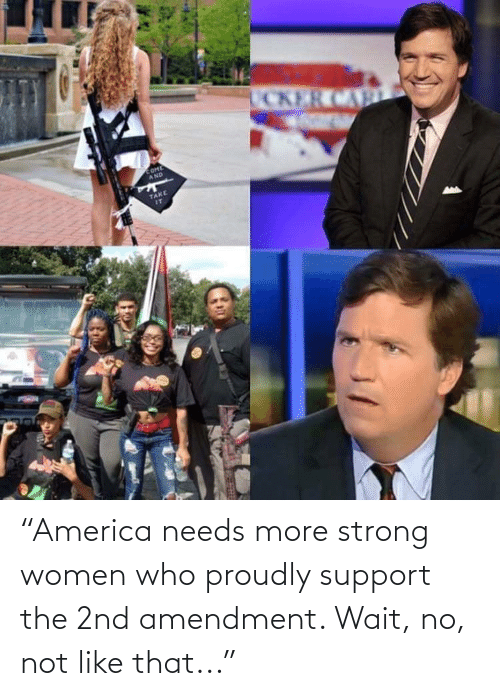 """strong women: """"America needs more strong women who proudly support the 2nd amendment. Wait, no, not like that..."""""""