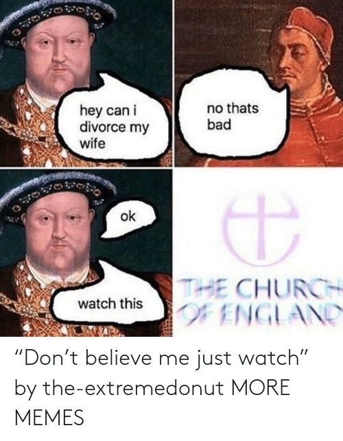 """believe: """"Don't believe me just watch"""" by the-extremedonut MORE MEMES"""