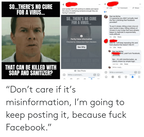 """misinformation: """"Don't care if it's misinformation, I'm going to keep posting it, because fuck Facebook."""""""