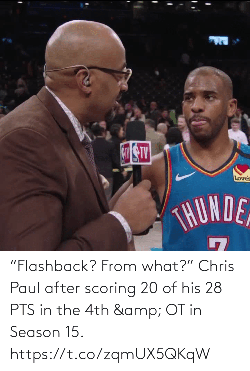 """Chris Paul: """"Flashback? From what?""""   Chris Paul after scoring 20 of his 28 PTS in the 4th & OT in Season 15.    https://t.co/zqmUX5QKqW"""