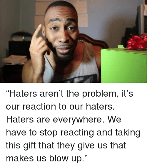 "Memes, 🤖, and Blow: ""Haters aren't the problem, it's our reaction to our haters. Haters are everywhere. We have to stop reacting and taking this gift that they give us that makes us blow up."""