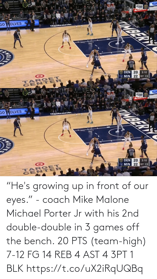 "mike: ""He's growing up in front of our eyes."" - coach Mike Malone  Michael Porter Jr with his 2nd double-double in 3 games off the bench.  20 PTS (team-high) 7-12 FG  14 REB 4 AST 4 3PT 1 BLK   https://t.co/uX2iRqUQBq"