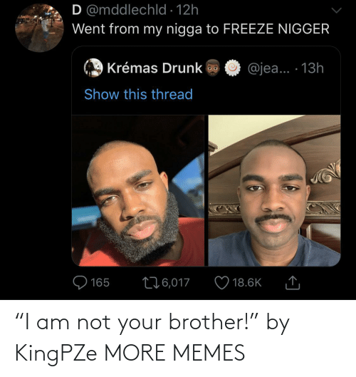 "brother: ""I am not your brother!"" by KingPZe MORE MEMES"