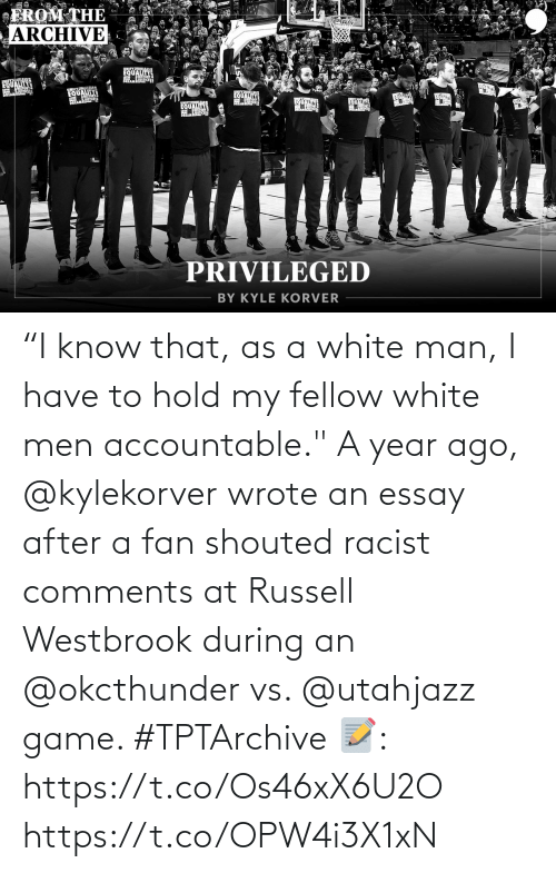 """westbrook: """"I know that, as a white man, I have to hold my fellow white men accountable.""""  A year ago, @kylekorver wrote an essay after a fan shouted racist comments at Russell Westbrook during an @okcthunder vs. @utahjazz game. #TPTArchive  📝: https://t.co/Os46xX6U2O https://t.co/OPW4i3X1xN"""