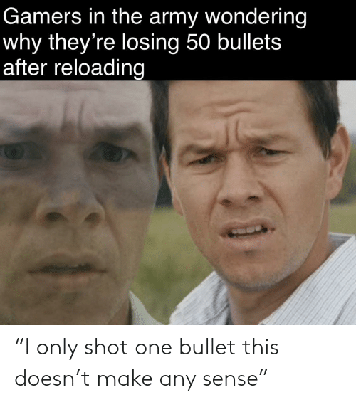"Bullet: ""I only shot one bullet this doesn't make any sense"""