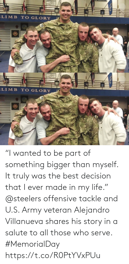 """Steelers: """"I wanted to be part of something bigger than myself. It truly was the best decision that I ever made in my life.""""  @steelers offensive tackle and U.S. Army veteran Alejandro Villanueva shares his story in a salute to all those who serve. #MemorialDay https://t.co/R0PtYVxPUu"""