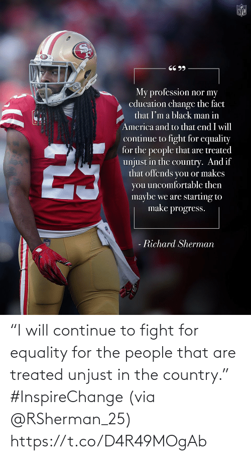 "For The: ""I will continue to fight for equality for the people that are treated unjust in the country."" #InspireChange (via @RSherman_25) https://t.co/D4R49MOgAb"