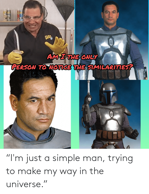 """Star Wars: """"I'm just a simple man, trying to make my way in the universe."""""""