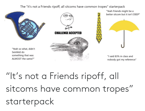 "tropes: ""It's not a Friends ripoff, all sitcoms have common tropes"" starterpack"