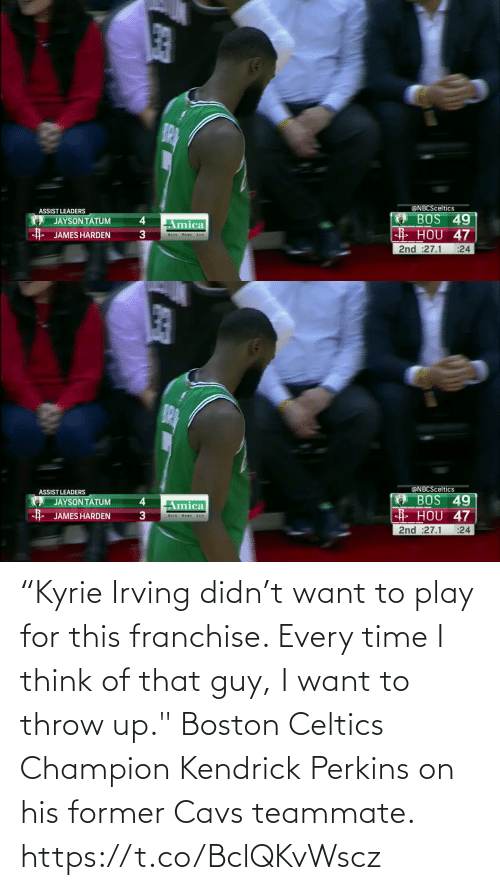 "cavs: ""Kyrie Irving didn't want to play for this franchise. Every time I think of that guy, I want to throw up.""  Boston Celtics Champion Kendrick Perkins on his former Cavs teammate.   https://t.co/BclQKvWscz"