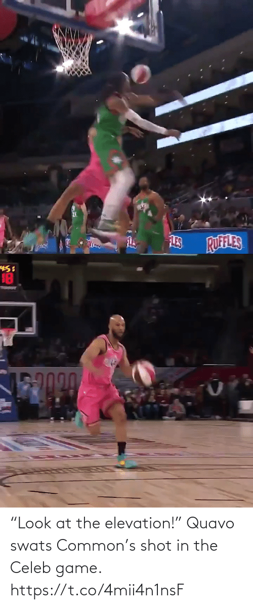 "Common: ""Look at the elevation!""  Quavo swats Common's shot in the Celeb game. https://t.co/4mii4n1nsF"