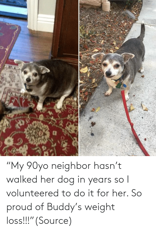 "Hasnt: ""My 90yo neighbor hasn't walked her dog in years so I volunteered to do it for her. So proud of Buddy's weight loss!!!""(Source)"