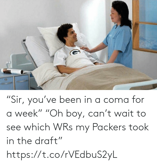"Packers: ""Sir, you've been in a coma for a week""  ""Oh boy, can't wait to see which WRs my Packers took in the draft"" https://t.co/rVEdbuS2yL"