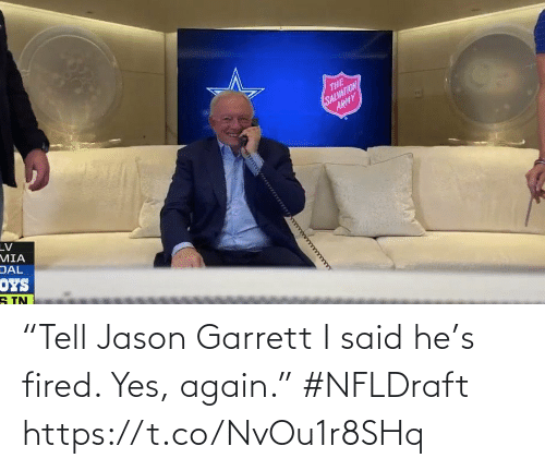 "fired: ""Tell Jason Garrett I said he's fired. Yes, again."" #NFLDraft https://t.co/NvOu1r8SHq"