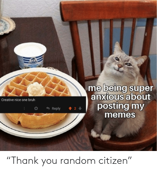 "citizen: ""Thank you random citizen"""