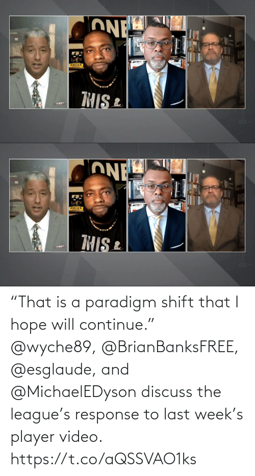 """player: """"That is a paradigm shift that I hope will continue.""""   @wyche89, @BrianBanksFREE, @esglaude, and @MichaelEDyson discuss the league's response to last week's player video. https://t.co/aQSSVAO1ks"""
