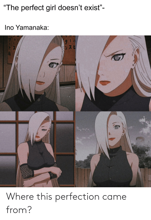 "ino yamanaka: ""The perfect girl doesn't exist""-  Ino Yamanaka: Where this perfection came from?"