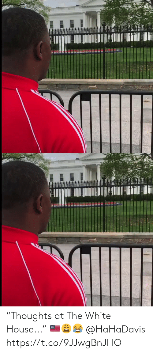 "White House: ""Thoughts at The White House..."" 🇺🇸😩😂 @HaHaDavis https://t.co/9JJwgBnJHO"