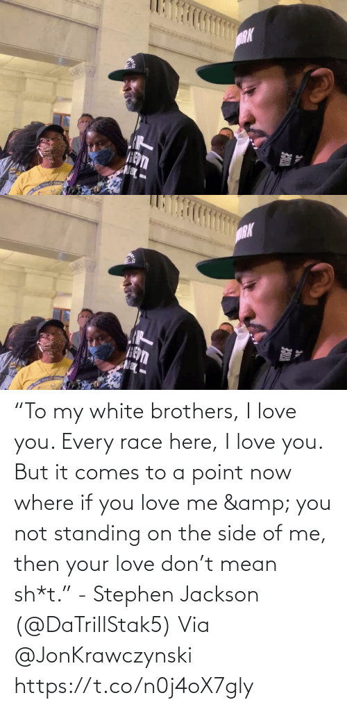 "Sh T: ""To my white brothers, I love you. Every race here, I love you. But it comes to a point now where if you love me & you not standing on the side of me, then your love don't mean sh*t."" - Stephen Jackson (@DaTrillStak5)   Via @JonKrawczynski https://t.co/n0j4oX7gly"