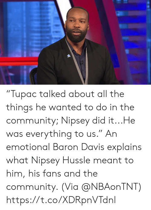"""baron: """"Tupac talked about all the things he wanted to do in the community; Nipsey did it...He was everything to us.""""   An emotional Baron Davis explains what Nipsey Hussle meant to him, his fans and the community.    (Via @NBAonTNT)   https://t.co/XDRpnVTdnl"""