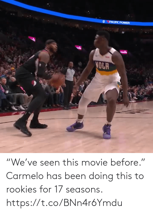 "Seasons: ""We've seen this movie before.""  Carmelo has been doing this to rookies for 17 seasons.  https://t.co/BNn4r6Ymdu"