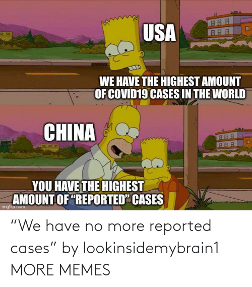 """Reported: """"We have no more reported cases"""" by lookinsidemybrain1 MORE MEMES"""
