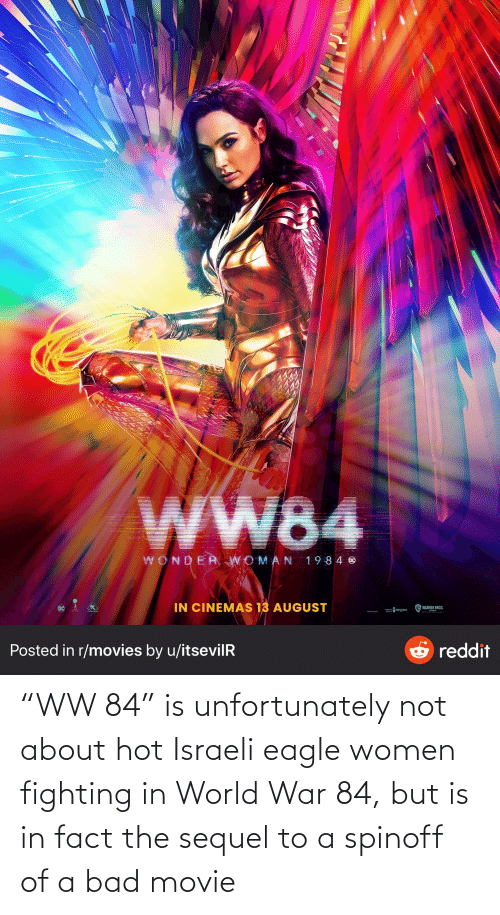 """Israeli: """"WW 84"""" is unfortunately not about hot Israeli eagle women fighting in World War 84, but is in fact the sequel to a spinoff of a bad movie"""