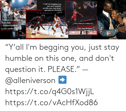 """Stay Humble: """"Y'all I'm begging you, just stay humble on this one, and don't question it. PLEASE."""" —@alleniverson  ➡️ https://t.co/q4G0s1WjjL https://t.co/vAcHfXod86"""