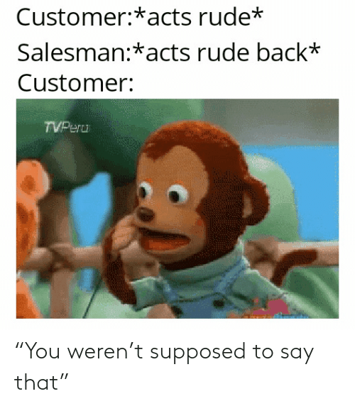 """Supposed To: """"You weren't supposed to say that"""""""