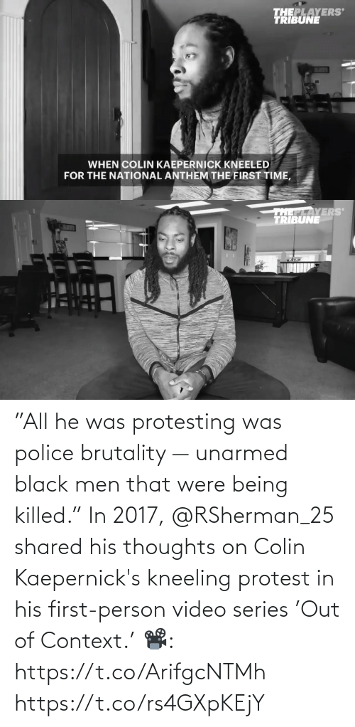 """Police: """"All he was protesting was police brutality — unarmed black men that were being killed.""""  In 2017, @RSherman_25 shared his thoughts on Colin Kaepernick's kneeling protest in his first-person video series 'Out of Context.'   📽️: https://t.co/ArifgcNTMh https://t.co/rs4GXpKEjY"""
