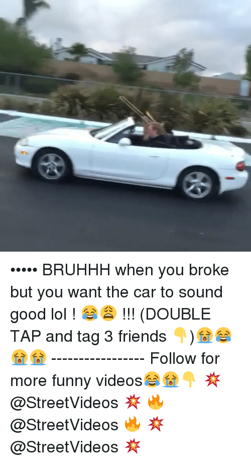 cars: ••••• BRUHHH when you broke but you want the car to sound good lol ! 😂😩 !!! (DOUBLE TAP and tag 3 friends 👇)😭😂😭😭 ----------------- Follow for more funny videos😂😭👇 💥 @StreetVideos 💥 🔥 @StreetVideos 🔥 💥 @StreetVideos 💥