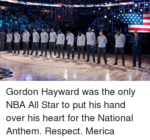 All Star, Gordon Hayward, and Memes: ■I Gordon Hayward was the only NBA All Star to put his hand over his heart for the National Anthem. Respect. Merica