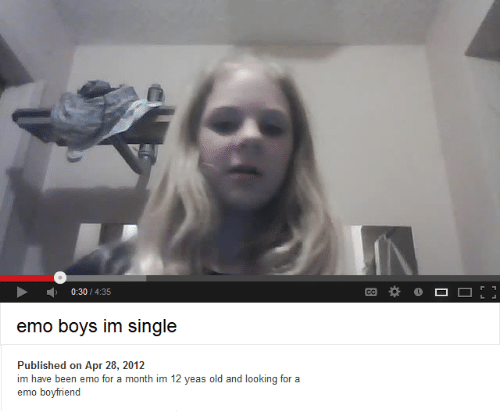 Im 12: ▶  0:30 / 4:35  Published on Apr 28, 2012  im have been emo for a month im 12 yeas old and looking for a  emo boyfriend