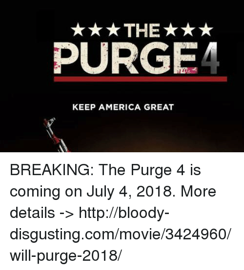 purging: ★★★THE★★★  PURGE!  KEEP AMERICA GREAT BREAKING: The Purge 4 is coming on July 4, 2018. More details -> http://bloody-disgusting.com/movie/3424960/will-purge-2018/