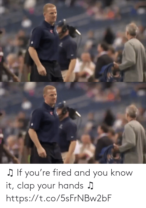 fired: ♫ If you're fired and you know it, clap your hands ♫ https://t.co/5sFrNBw2bF