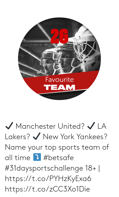 Manchester United: ✔️ Manchester United?  ✔️ LA Lakers?   ✔️ New York Yankees?  Name your top sports team of all time ⤵️   #betsafe #31daysportschallenge   18+ | https://t.co/PYHzKyExa6 https://t.co/zCC3Xo1Die