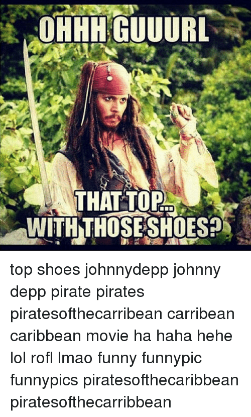 Pirates Of The Caribbean Meme That Top With Those Shoes