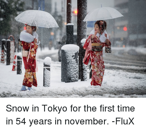 flux: 』L.  Be Snow in Tokyo for the first time in 54 years in november.  -FluX