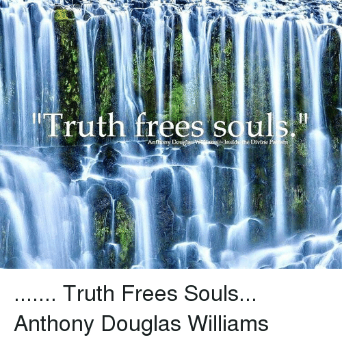Doug, Memes, and 🤖: さえ.  Truth frees sduls  Anthony Doug  ~ Inside the Divine P ....... Truth Frees Souls... Anthony Douglas Williams