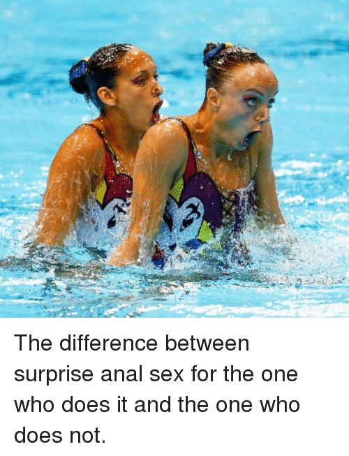 Anal Sex, Doe, and Funny: さ The difference between surprise anal sex for the one who does it and the one who does not.