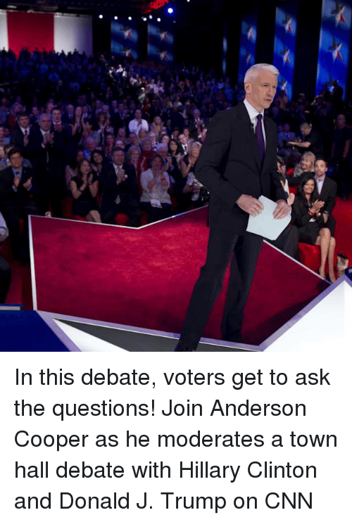 debate: ざ In this debate, voters get to ask the questions! Join Anderson Cooper as he moderates a town hall debate with Hillary Clinton and Donald J. Trump on CNN